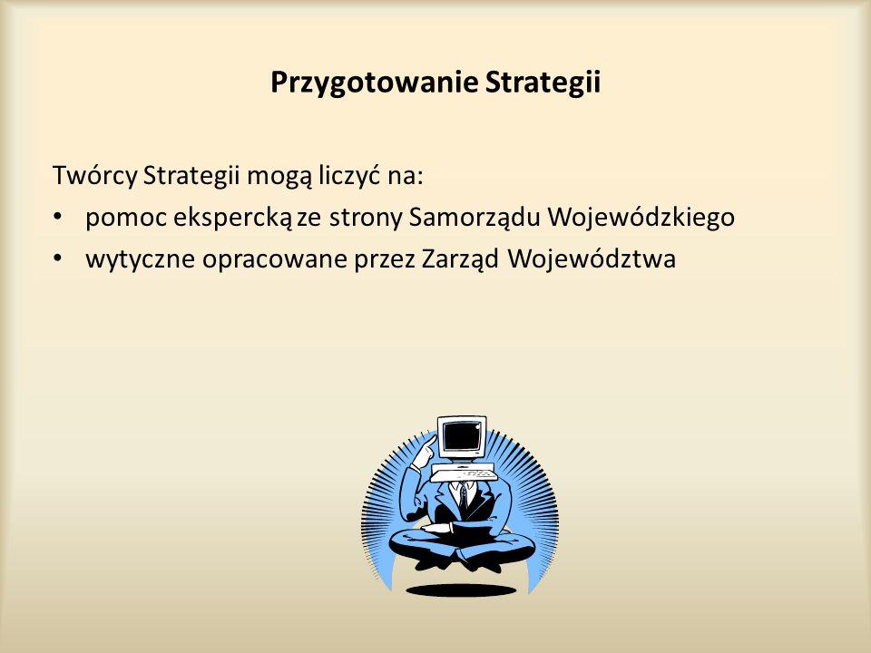 Przygotowanie Strategii Twórcy Strategii mogą liczyć na: pomoc ekspercką ze strony Samorządu Wojewódzkiego wytyczne opracowane przez Zarząd Województwa