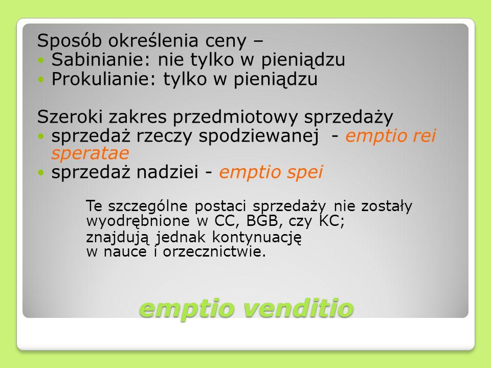emptio venditio Sposób określenia ceny – Sabinianie: nie tylko w pieniądzu Prokulianie: tylko w pieniądzu Szeroki zakres przedmiotowy sprzedaży sprzed