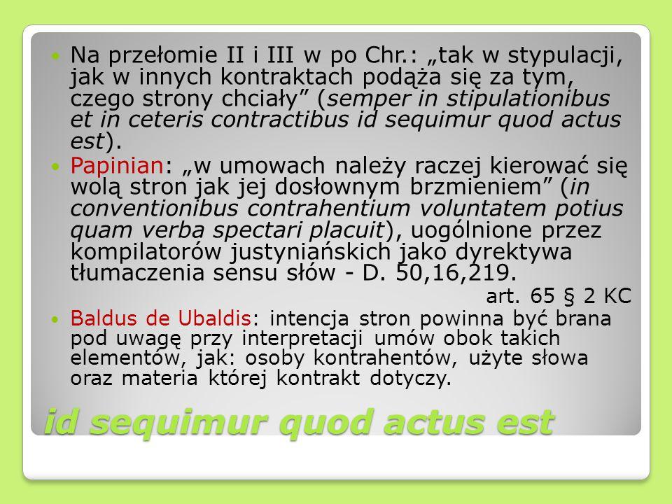 """id sequimur quod actus est Na przełomie II i III w po Chr.: """"tak w stypulacji, jak w innych kontraktach podąża się za tym, czego strony chciały"""" (semp"""