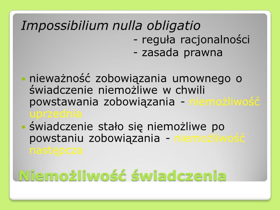 Niemożliwość świadczenia Impossibilium nulla obligatio - reguła racjonalności - zasada prawna nieważność zobowiązania umownego o świadczenie niemożliw