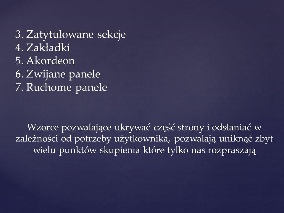 3. Zatytułowane sekcje 4. Zakładki 5. Akordeon 6. Zwijane panele 7. Ruchome panele Wzorce pozwalające ukrywać część strony i odsłaniać w zależności od