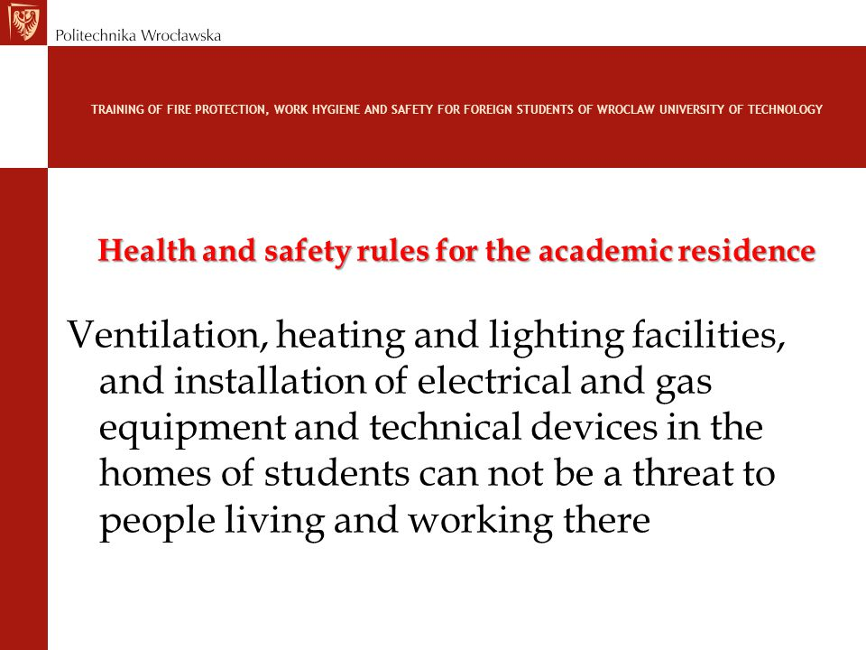 TRAINING OF FIRE PROTECTION, WORK HYGIENE AND SAFETY FOR FOREIGN STUDENTS OF WROCLAW UNIVERSITY OF TECHNOLOGY Health and safety rules for the academic