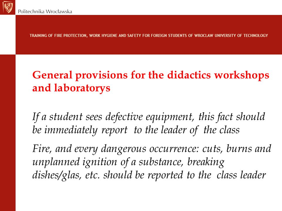 General provisions for the didactics workshops and laboratorys If a student sees defective equipment, this fact should be immediately report to the le