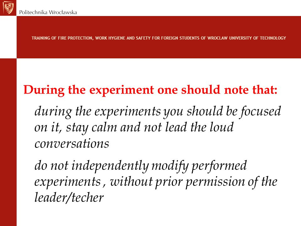 During the experiment one should note that: during the experiments you should be focused on it, stay calm and not lead the loud conversations do not i