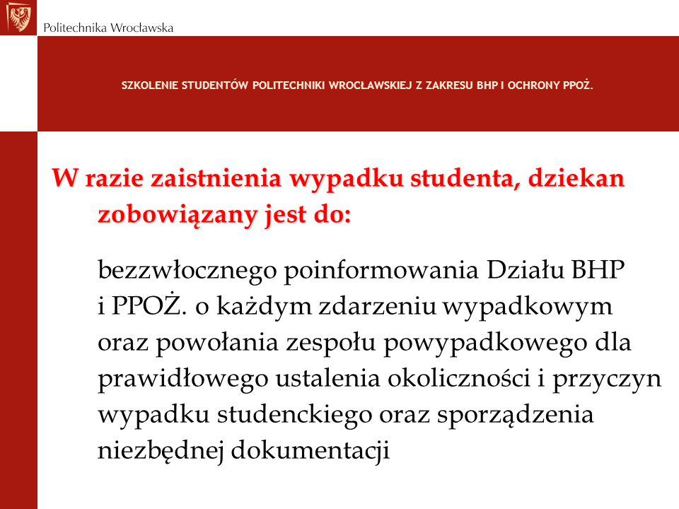 SZKOLENIE STUDENTÓW POLITECHNIKI WROCŁAWSKIEJ Z ZAKRESU BHP I OCHRONY PPOŻ. W razie zaistnienia wypadku studenta, dziekan zobowiązany jest do: bezzwło