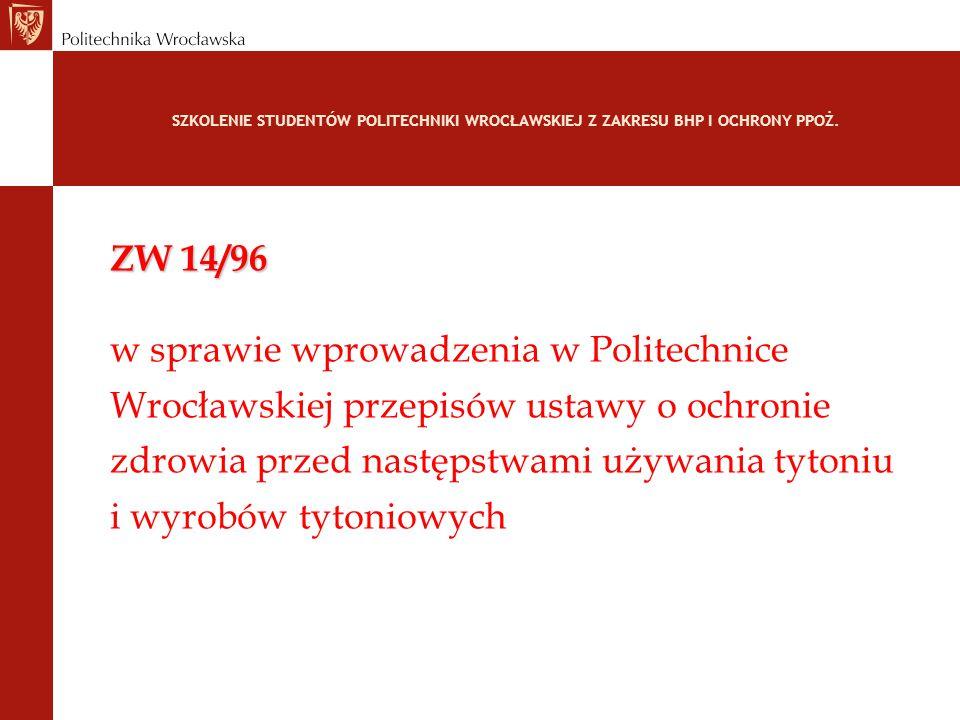 SZKOLENIE STUDENTÓW POLITECHNIKI WROCŁAWSKIEJ Z ZAKRESU BHP I OCHRONY PPOŻ. ZW 14/96 w sprawie wprowadzenia w Politechnice Wrocławskiej przepisów usta