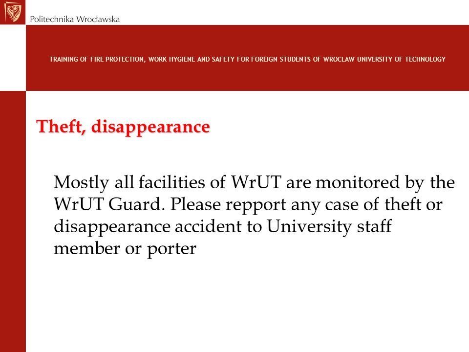 TRAINING OF FIRE PROTECTION, WORK HYGIENE AND SAFETY FOR FOREIGN STUDENTS OF WROCLAW UNIVERSITY OF TECHNOLOGY Theft, disappearance Mostly all faciliti