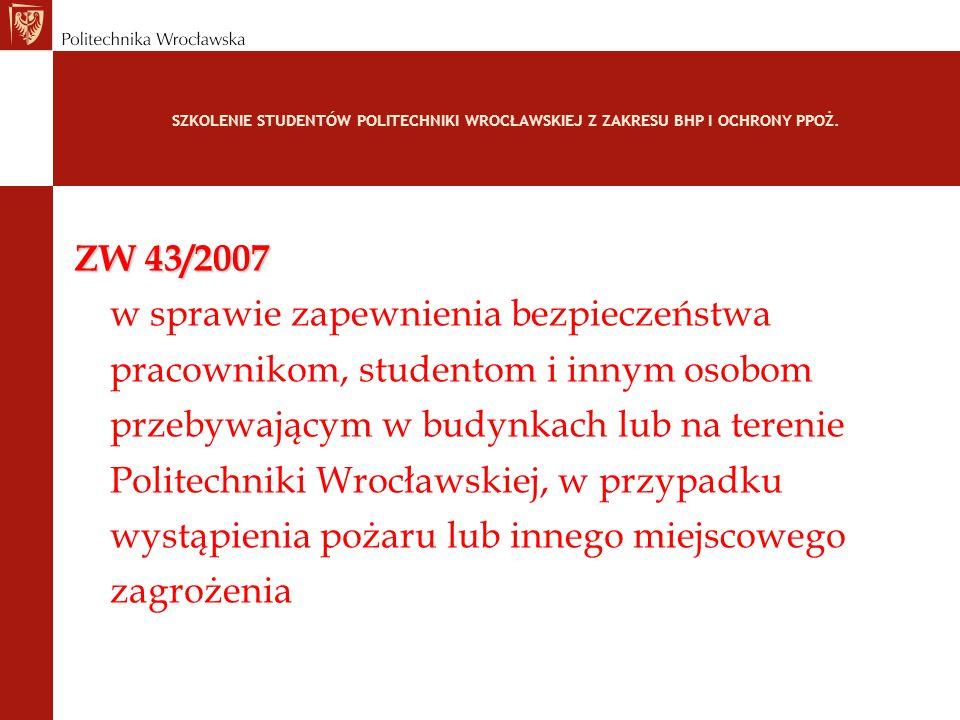 SZKOLENIE STUDENTÓW POLITECHNIKI WROCŁAWSKIEJ Z ZAKRESU BHP I OCHRONY PPOŻ. ZW 43/2007 w sprawie zapewnienia bezpieczeństwa pracownikom, studentom i i