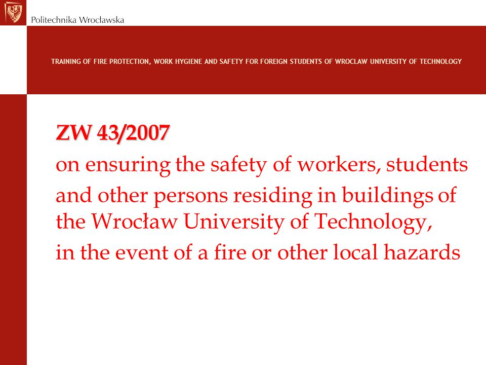TRAINING OF FIRE PROTECTION, WORK HYGIENE AND SAFETY FOR FOREIGN STUDENTS OF WROCLAW UNIVERSITY OF TECHNOLOGY ZW 43/2007 on ensuring the safety of wor