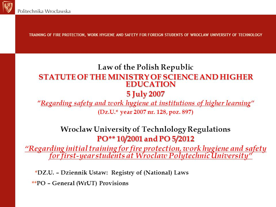 TRAINING OF FIRE PROTECTION, WORK HYGIENE AND SAFETY FOR FOREIGN STUDENTS OF WROCLAW UNIVERSITY OF TECHNOLOGY All persons, without exception, have to leave the threatened premises during the facility evacuation provide assistance, help for the greater fire extinguishing,