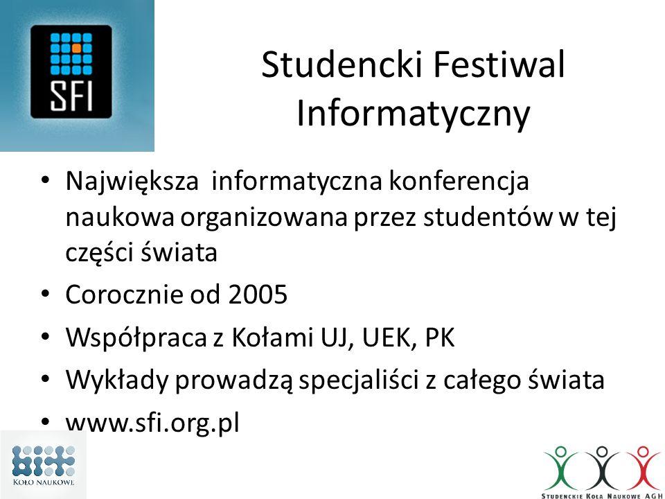 Studencki Festiwal Informatyczny Największa informatyczna konferencja naukowa organizowana przez studentów w tej części świata Corocznie od 2005 Współ