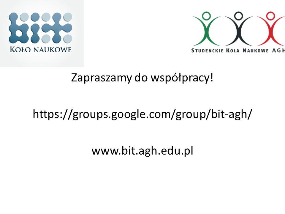 Zapraszamy do współpracy! https://groups.google.com/group/bit-agh/ www.bit.agh.edu.pl