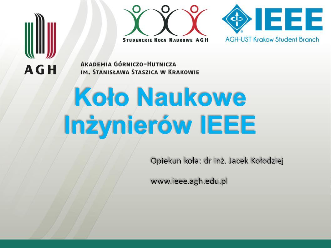 Koło Naukowe Inżynierów IEEE Opiekun koła: dr inż. Jacek Kołodziej www.ieee.agh.edu.pl Opiekun koła: dr inż. Jacek Kołodziej www.ieee.agh.edu.pl