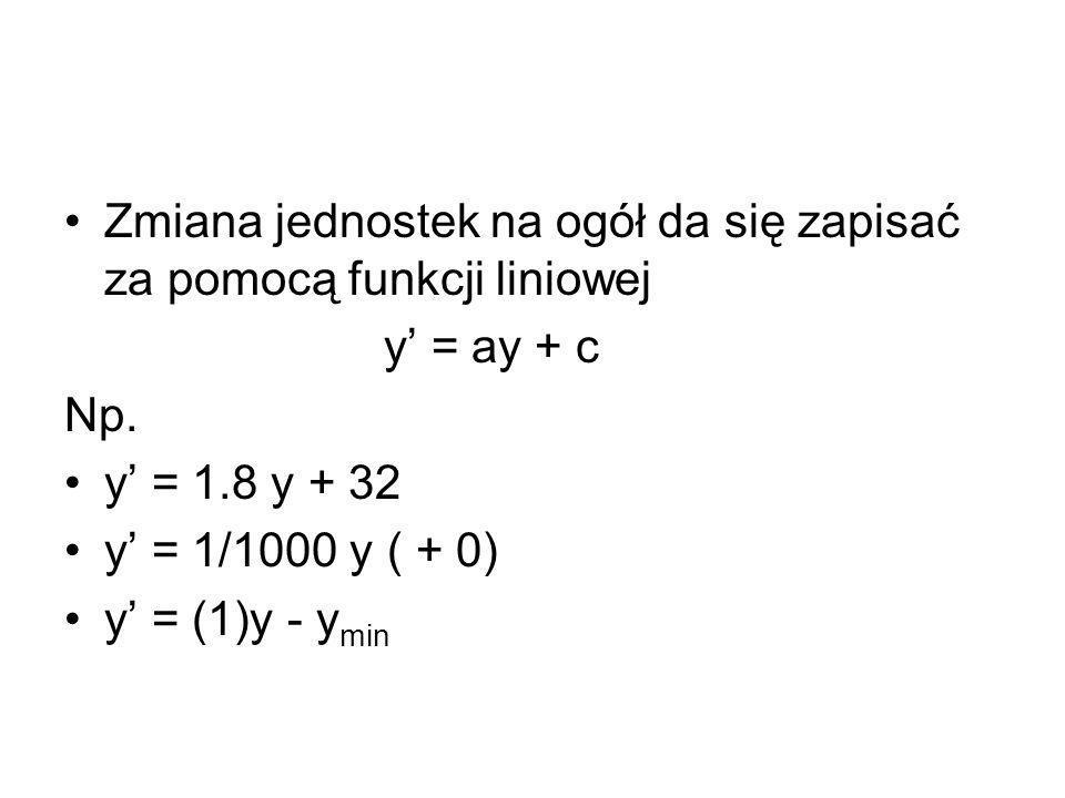Zmiana jednostek na ogół da się zapisać za pomocą funkcji liniowej y' = ay + c Np.
