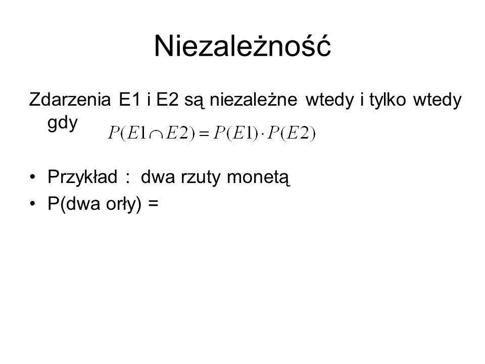 Niezależność Zdarzenia E1 i E2 są niezależne wtedy i tylko wtedy gdy Przykład : dwa rzuty monetą P(dwa orły) =