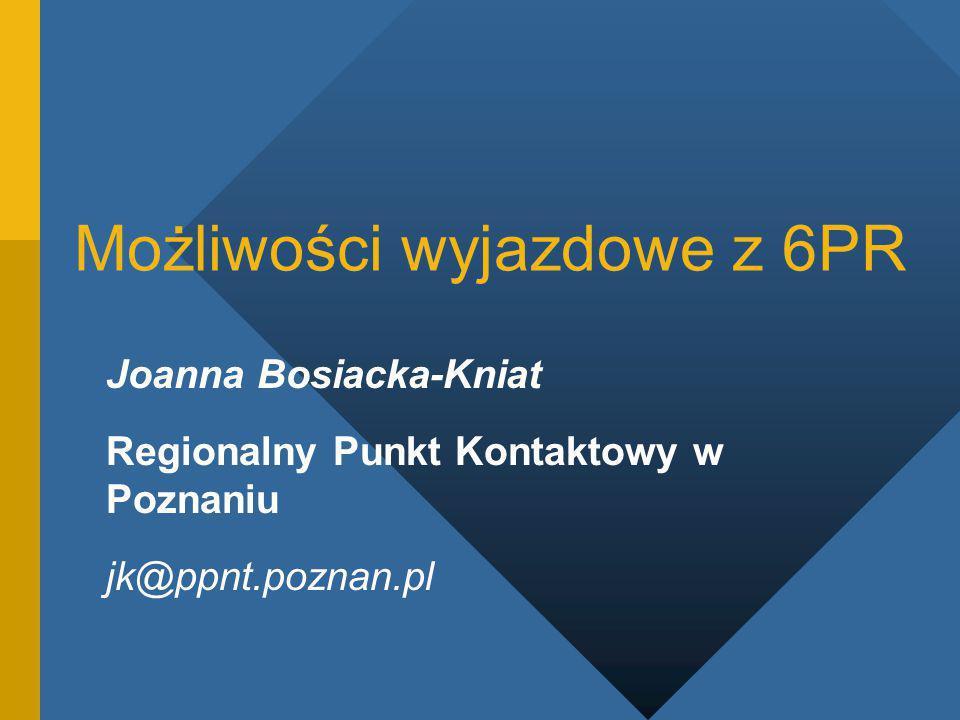 Możliwości wyjazdowe z 6PR Joanna Bosiacka-Kniat Regionalny Punkt Kontaktowy w Poznaniu jk@ppnt.poznan.pl