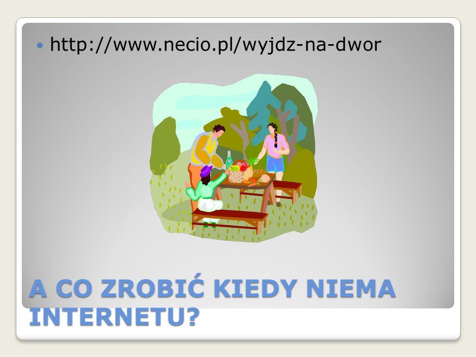 A CO ZROBIĆ KIEDY NIEMA INTERNETU? http://www.necio.pl/wyjdz-na-dwor