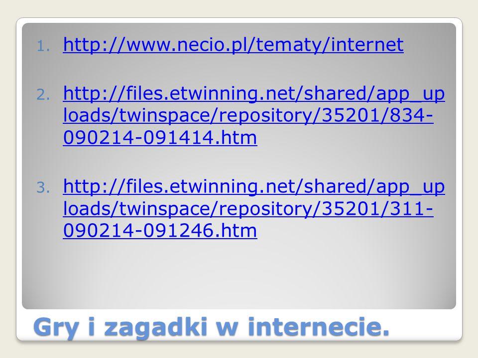 Gry i zagadki w internecie. 1. http://www.necio.pl/tematy/internet http://www.necio.pl/tematy/internet 2. http://files.etwinning.net/shared/app_up loa