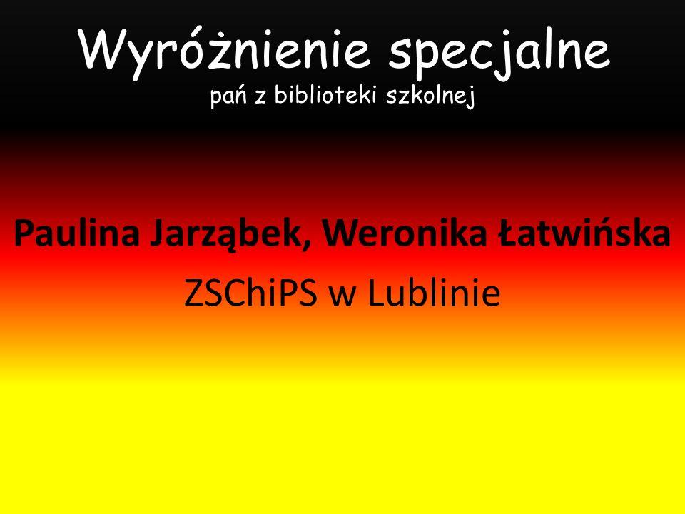 Wyróżnienie specjalne pań z biblioteki szkolnej Paulina Jarząbek, Weronika Łatwińska ZSChiPS w Lublinie