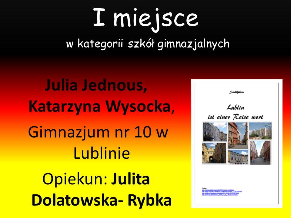 I miejsce w kategorii szkół gimnazjalnych Julia Jednous, Katarzyna Wysocka, Gimnazjum nr 10 w Lublinie Opiekun: Julita Dolatowska- Rybka