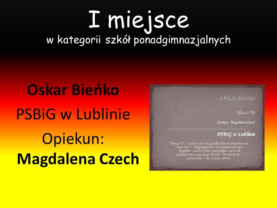 I miejsce w kategorii szkół ponadgimnazjalnych Oskar Bieńko PSBiG w Lublinie Opiekun: Magdalena Czech