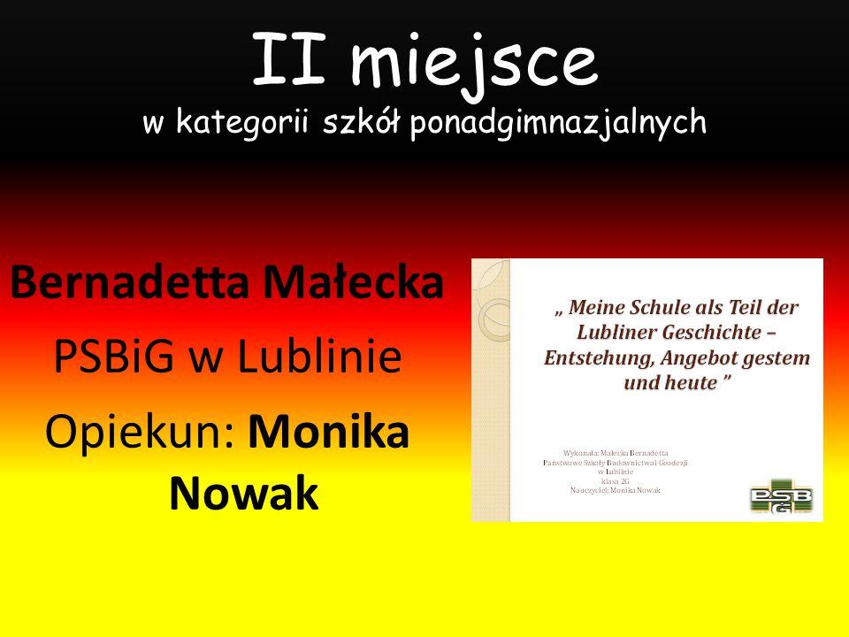 II miejsce w kategorii szkół ponadgimnazjalnych Bernadetta Małecka PSBiG w Lublinie Opiekun: Monika Nowak