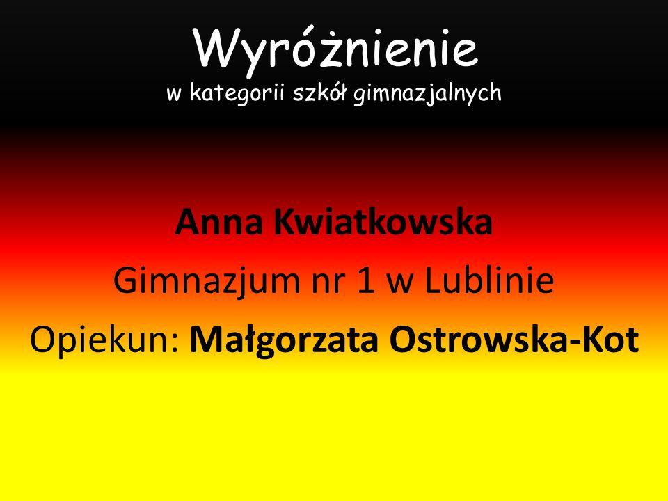 Wyróżnienie w kategorii szkół ponadgimnazjalnych Ewelina Smolak ZSChiPS w Lublinie Opiekun: Anna Burdach