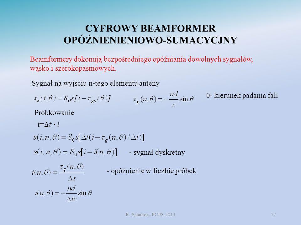 R. Salamon, PCPS-2014 CYFROWY BEAMFORMER OPÓŹNIENIENIOWO-SUMACYCJNY 17 Sygnał na wyjściu n-tego elementu anteny Beamformery dokonują bezpośredniego op