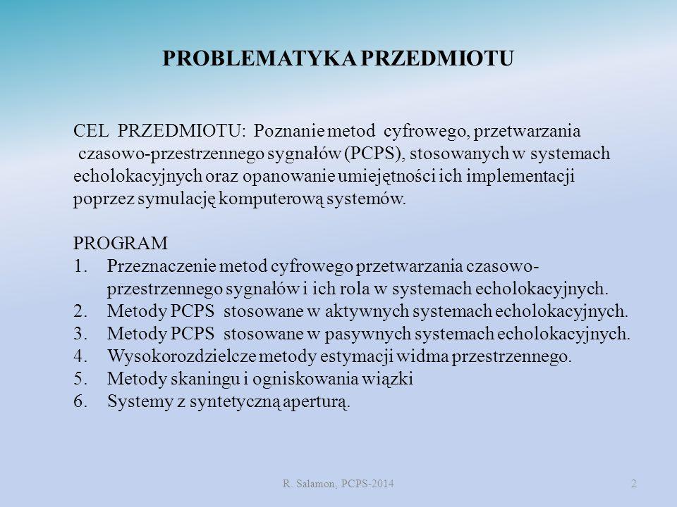 PROBLEMATYKA PRZEDMIOTU R. Salamon, PCPS-20142 CEL PRZEDMIOTU: Poznanie metod cyfrowego, przetwarzania czasowo-przestrzennego sygnałów (PCPS), stosowa