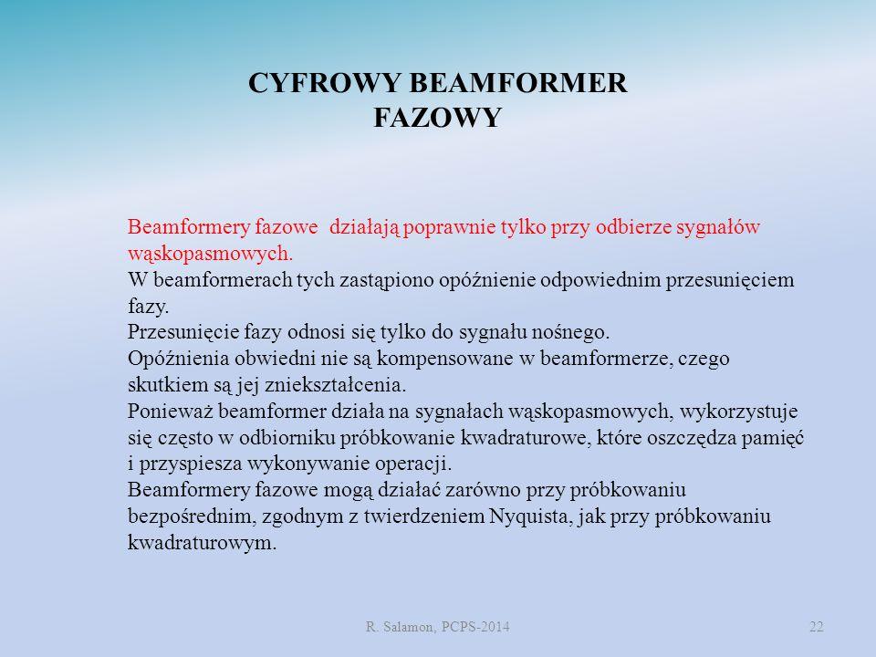 R. Salamon, PCPS-201422 CYFROWY BEAMFORMER FAZOWY Beamformery fazowe działają poprawnie tylko przy odbierze sygnałów wąskopasmowych. W beamformerach t
