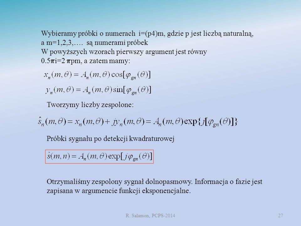 R. Salamon, PCPS-201427 Próbki sygnału po detekcji kwadraturowej Wybieramy próbki o numerach i=(p4)m, gdzie p jest liczbą naturalną, a m=1,2,3,…. są n