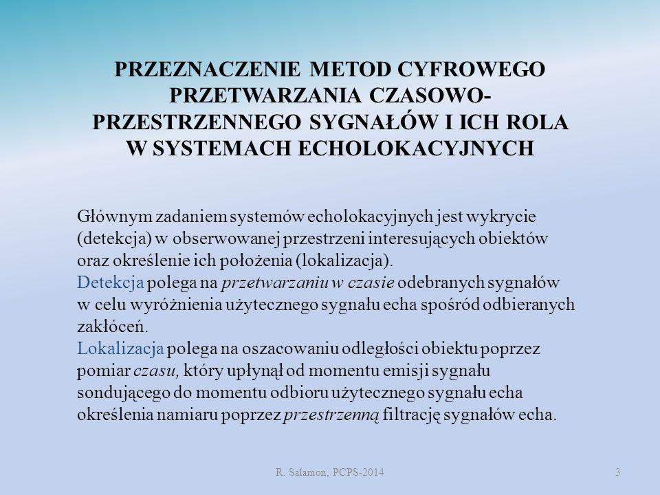 PRZEZNACZENIE METOD CYFROWEGO PRZETWARZANIA CZASOWO- PRZESTRZENNEGO SYGNAŁÓW I ICH ROLA W SYSTEMACH ECHOLOKACYJNYCH R. Salamon, PCPS-20143 Głównym zad