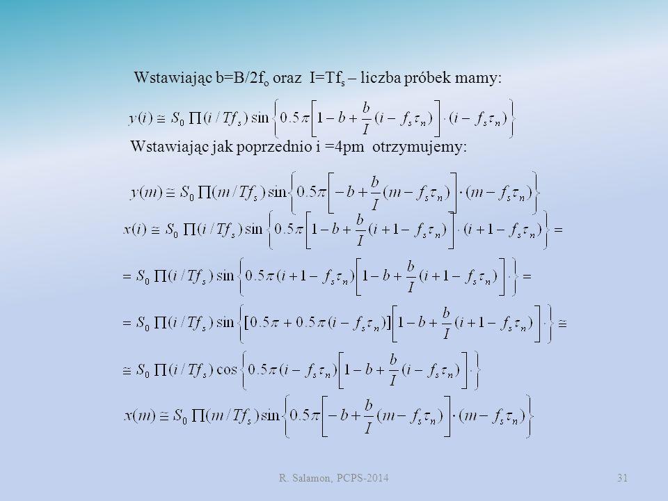 R. Salamon, PCPS-201431 Wstawiając b=B/2f o oraz I=Tf s – liczba próbek mamy: Wstawiając jak poprzednio i =4pm otrzymujemy: