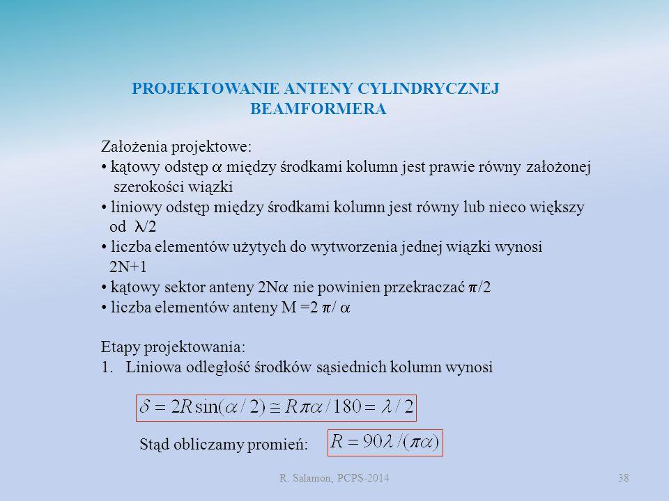 R. Salamon, PCPS-201438 PROJEKTOWANIE ANTENY CYLINDRYCZNEJ BEAMFORMERA Założenia projektowe: kątowy odstęp  między środkami kolumn jest prawie równy