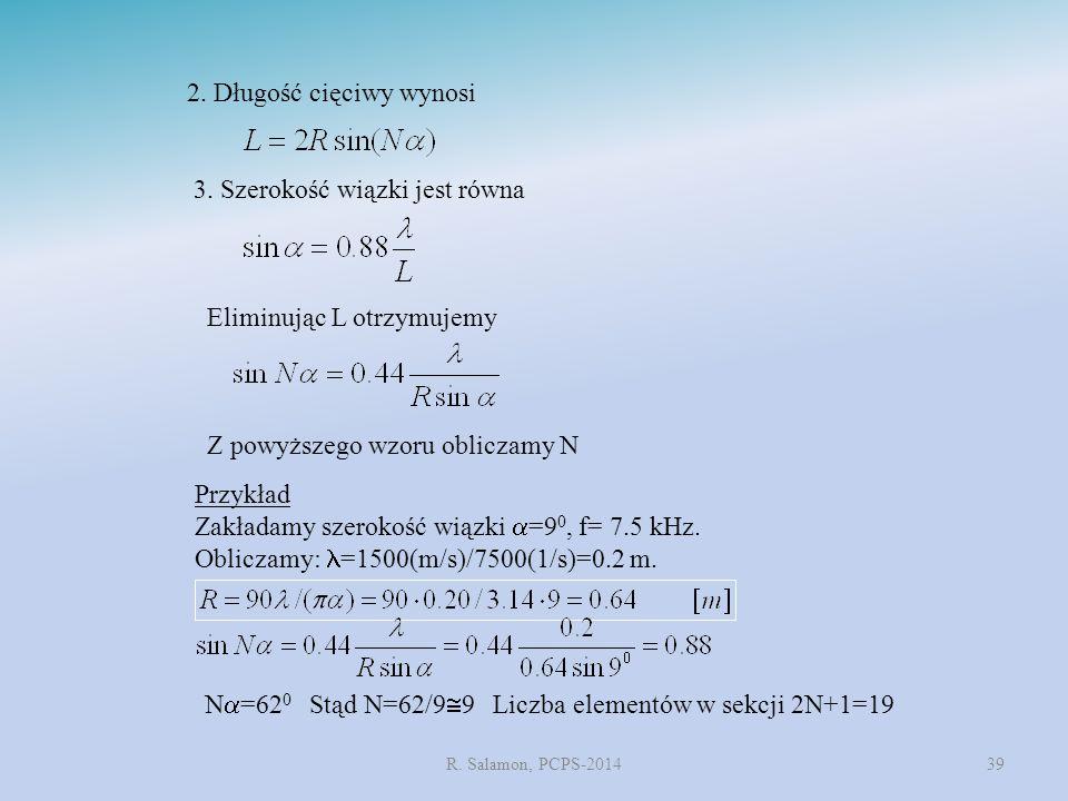 R. Salamon, PCPS-201439 2. Długość cięciwy wynosi 3. Szerokość wiązki jest równa Eliminując L otrzymujemy Z powyższego wzoru obliczamy N Przykład Zakł