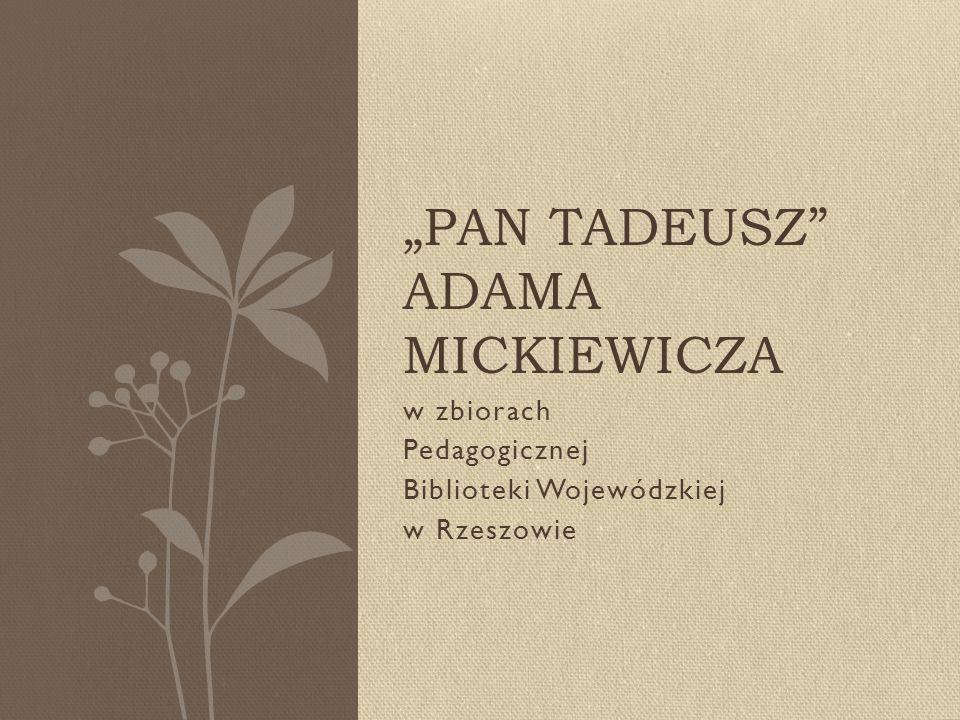 """w zbiorach Pedagogicznej Biblioteki Wojewódzkiej w Rzeszowie """"PAN TADEUSZ ADAMA MICKIEWICZA"""