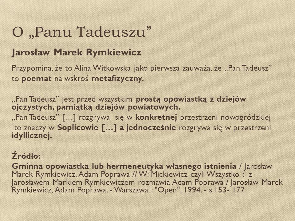 """O """"Panu Tadeuszu Jarosław Marek Rymkiewicz Przypomina, że to Alina Witkowska jako pierwsza zauważa, że """"Pan Tadeusz to poemat na wskroś metafizyczny."""