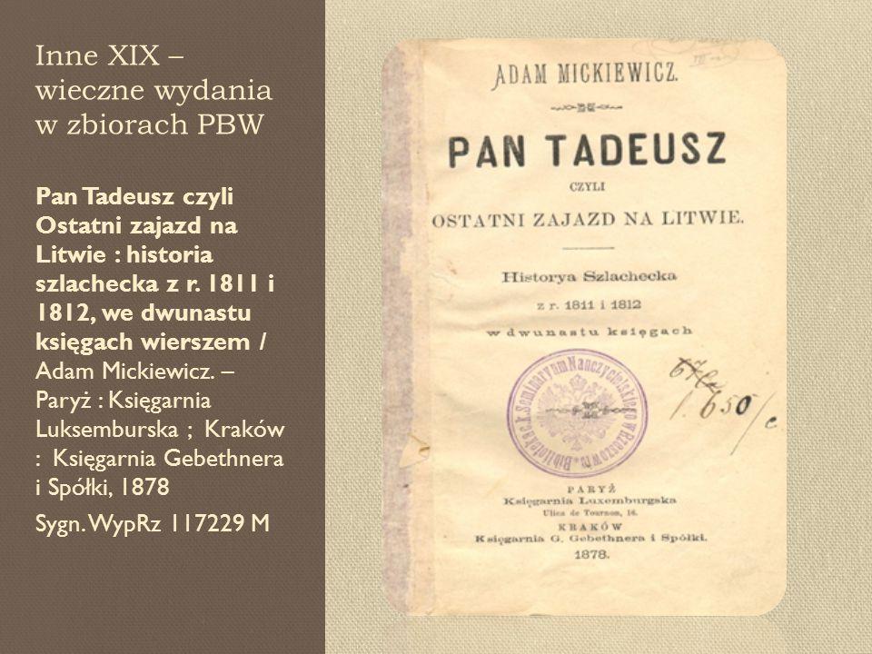 Inne XIX – wieczne wydania w zbiorach PBW Pan Tadeusz czyli Ostatni zajazd na Litwie : historia szlachecka z r.