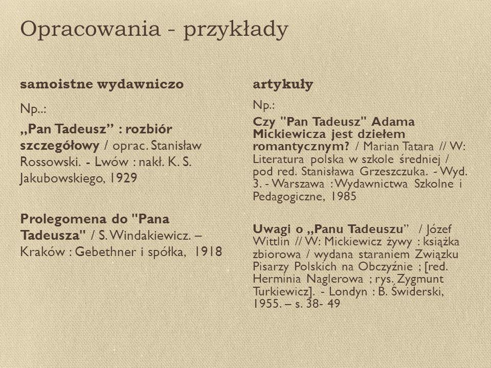 """Opracowania - przykłady Np..: """"Pan Tadeusz : rozbiór szczegółowy / oprac."""