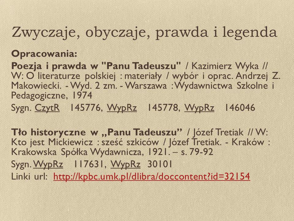 Zwyczaje, obyczaje, prawda i legenda Opracowania: Poezja i prawda w Panu Tadeuszu / Kazimierz Wyka // W: O literaturze polskiej : materiały / wybór i oprac.