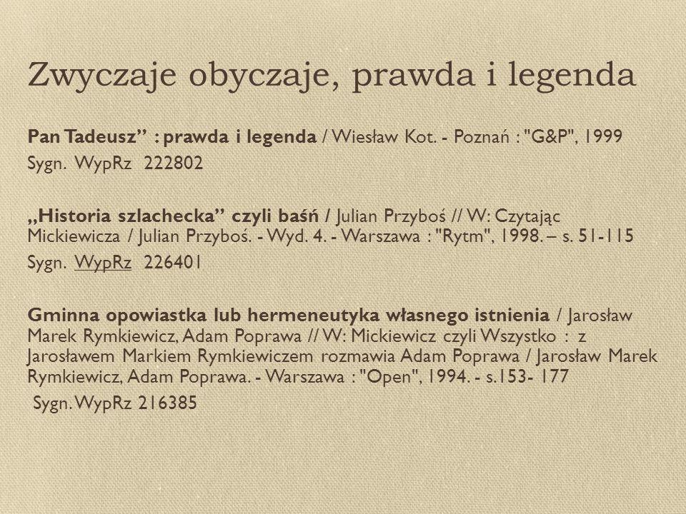 Zwyczaje obyczaje, prawda i legenda Pan Tadeusz : prawda i legenda / Wiesław Kot.
