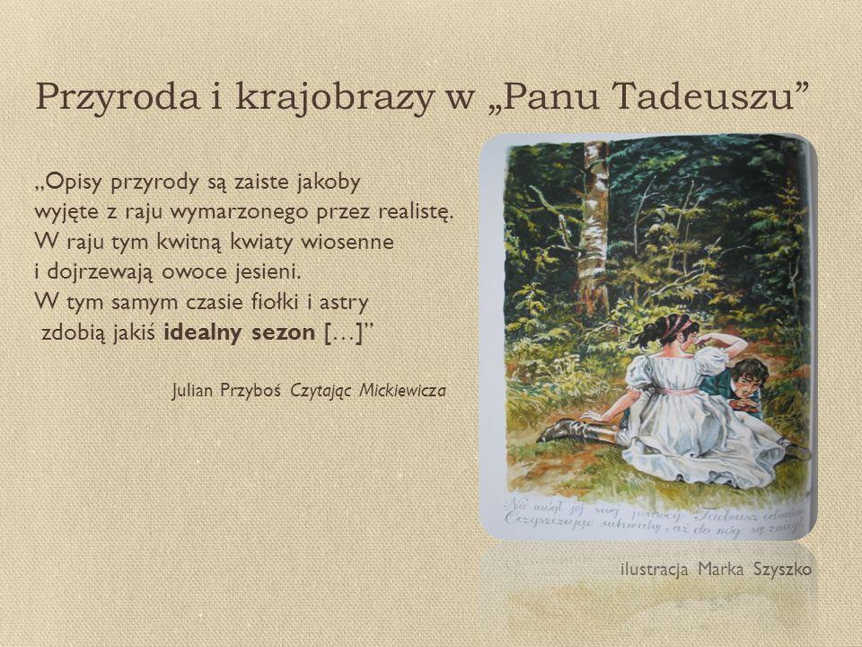 """Przyroda i krajobrazy w """"Panu Tadeuszu """"Opisy przyrody są zaiste jakoby wyjęte z raju wymarzonego przez realistę."""