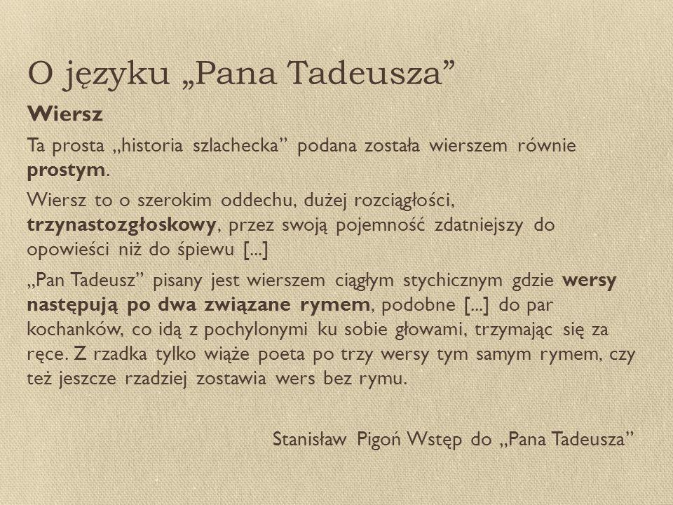 """O języku """"Pana Tadeusza Wiersz Ta prosta """"historia szlachecka podana została wierszem równie prostym."""