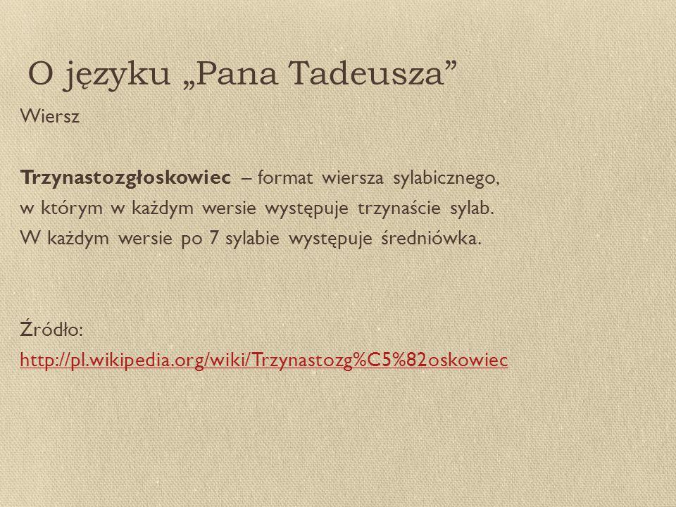 """O języku """"Pana Tadeusza Wiersz Trzynastozgłoskowiec – format wiersza sylabicznego, w którym w każdym wersie występuje trzynaście sylab."""