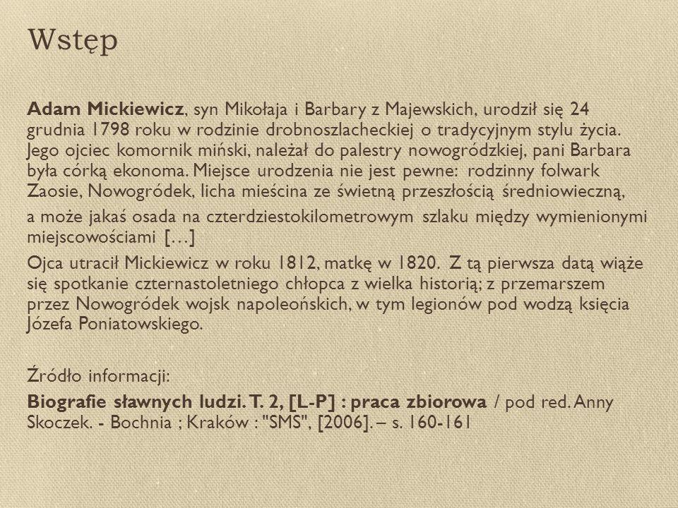 Wstęp Adam Mickiewicz, syn Mikołaja i Barbary z Majewskich, urodził się 24 grudnia 1798 roku w rodzinie drobnoszlacheckiej o tradycyjnym stylu życia.