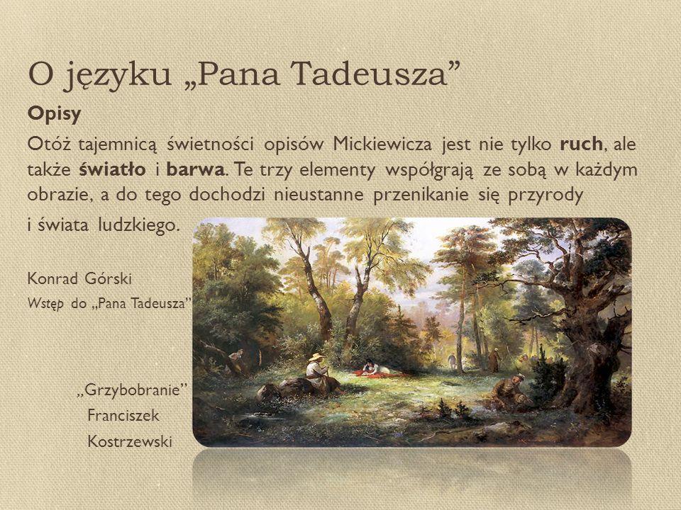 """O języku """"Pana Tadeusza Opisy Otóż tajemnicą świetności opisów Mickiewicza jest nie tylko ruch, ale także światło i barwa."""