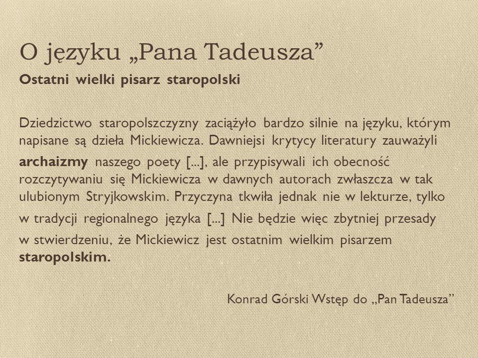 """O języku """"Pana Tadeusza Ostatni wielki pisarz staropolski Dziedzictwo staropolszczyzny zaciążyło bardzo silnie na języku, którym napisane są dzieła Mickiewicza."""
