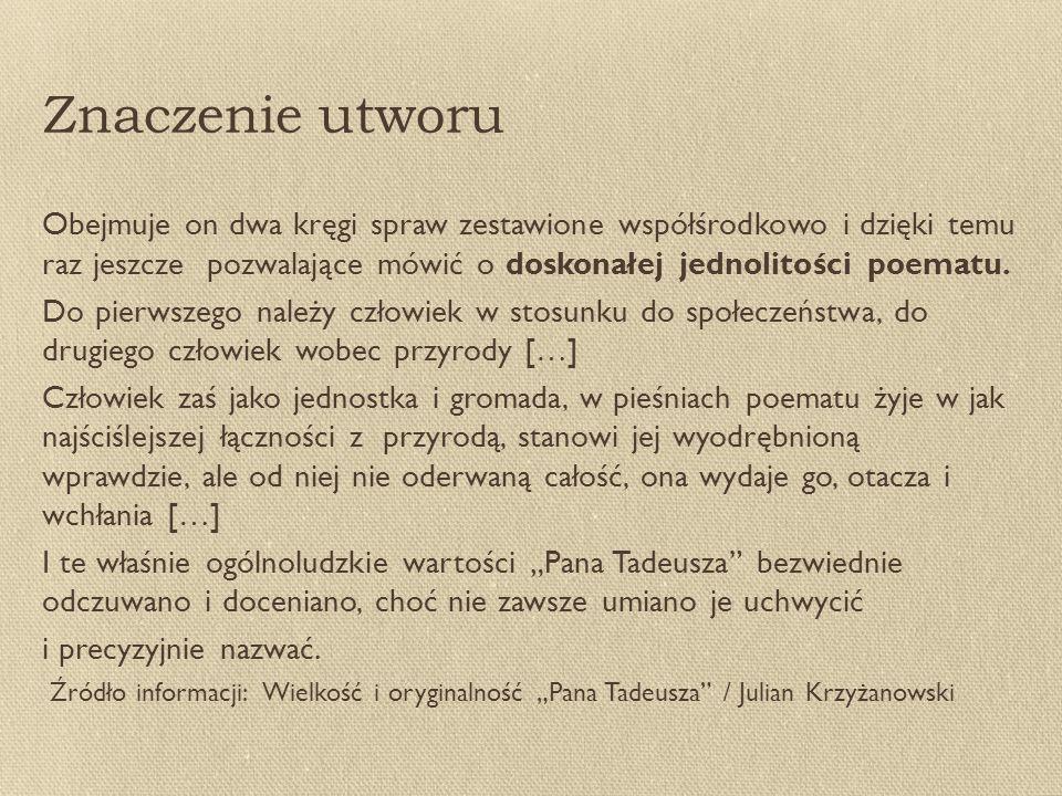 Znaczenie utworu Obejmuje on dwa kręgi spraw zestawione współśrodkowo i dzięki temu raz jeszcze pozwalające mówić o doskonałej jednolitości poematu.