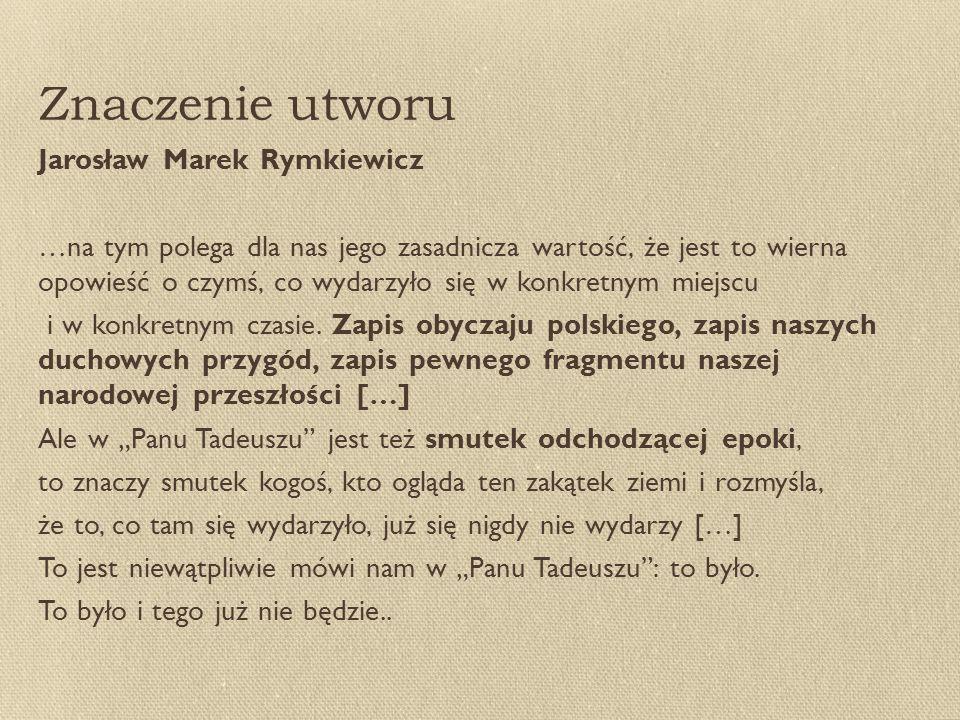 Znaczenie utworu Jarosław Marek Rymkiewicz …na tym polega dla nas jego zasadnicza wartość, że jest to wierna opowieść o czymś, co wydarzyło się w konkretnym miejscu i w konkretnym czasie.