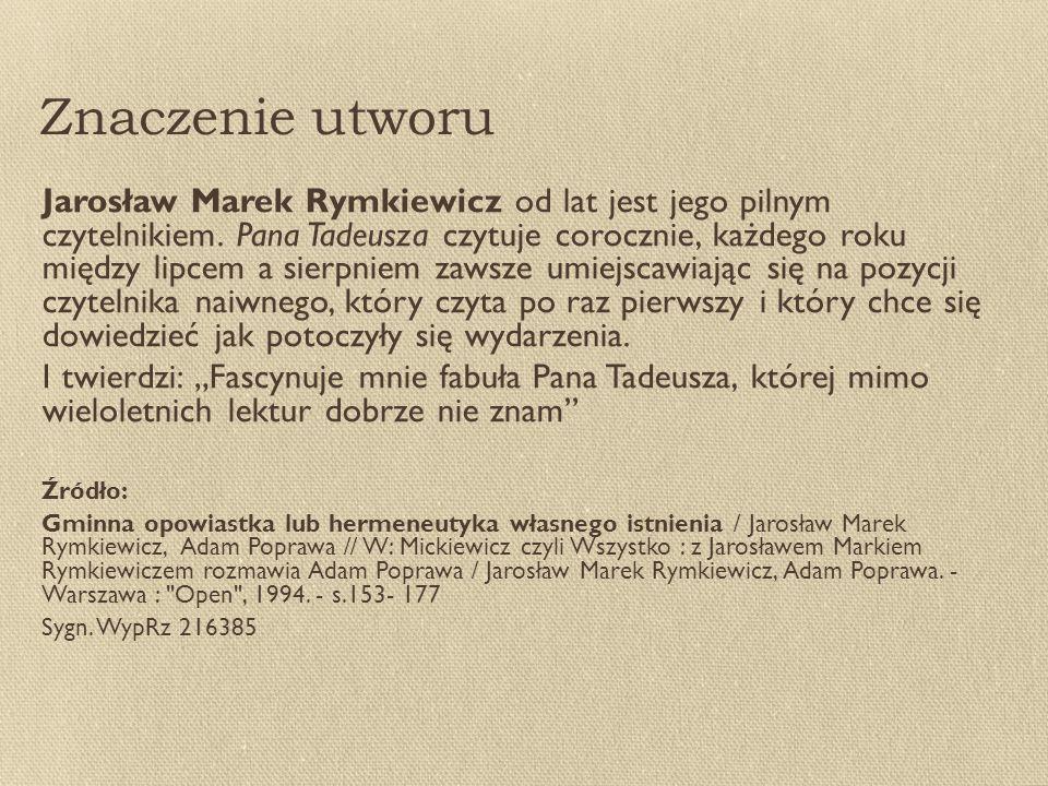 Znaczenie utworu Jarosław Marek Rymkiewicz od lat jest jego pilnym czytelnikiem.